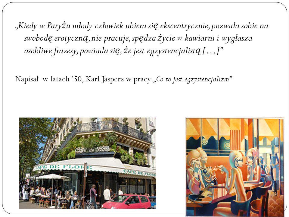 """""""Kiedy w Paryżu młody człowiek ubiera się ekscentrycznie, pozwala sobie na swobodę erotyczną, nie pracuje, spędza życie w kawiarni i wygłasza osobliwe frazesy, powiada się, że jest egzystencjalistą […]"""